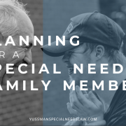 Planning for a Special Needs Family Member - Yussman Special Needs Law 4-12-18